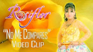 NO ME COMPARES - ROSIFLOR (VIDEO CLIP 2016) thumbnail