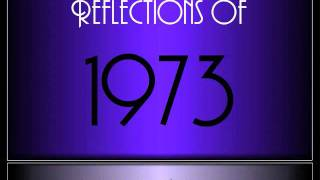 Reflections Of 1973 ♫ ♫  [65 Songs]