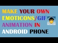 How To Make Your Own Emoticons/Gif Animation in Android/iphone