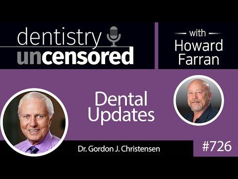 726 Dental Updates with Gordon J. Christensen, DDS, MSD, PhD : Dentistry Uncensored