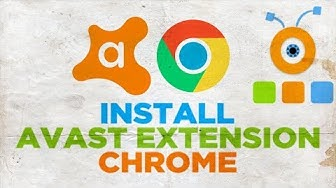 How to Install Avast Extension to Google Chrome