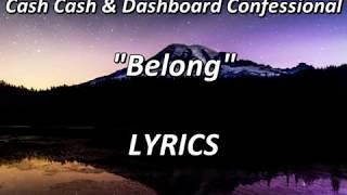 Cash Cash & Dashboard Confessional - Belong - LYRICS