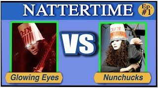 Glowing Eyes Vs Nunchucks - NatterTime Ep#1