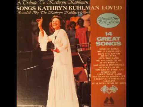 Songs That Kathryn Kuhlman Loved