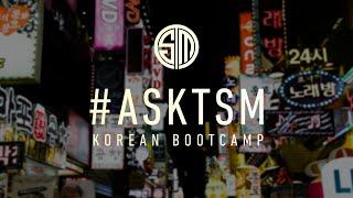 Ask TSM - Korean Bootcamp Edition