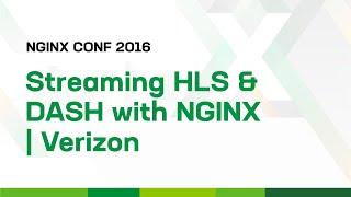 Streaming HLS and DASH with NGINX   Verizon