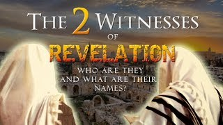 The Two Witnesses Of Revelation (Who Are They, and What are Their Names?)