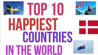 TOP TEN MOST HAPPIEST COUNTRIES AROUND THE PLANET 2017 by Zuhaib Iqbal