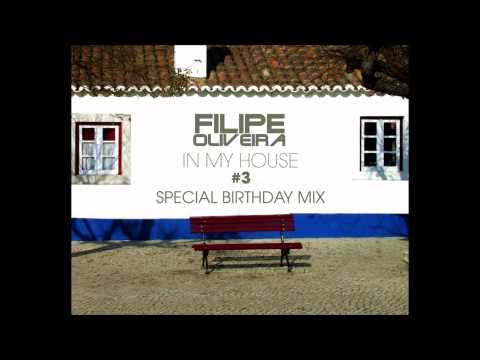 Filipe Oliveira - In My House #3 (Special Birthday Mix)