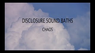Chaos - Disclosure Sound Baths