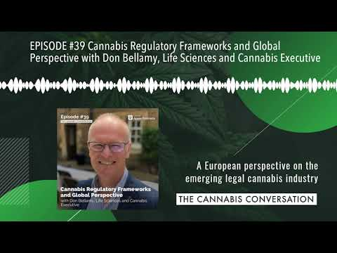 EPISODE #39 Cannabis Regulatory Frameworks and Global Perspective with Don Bellamy, Life Sciences a