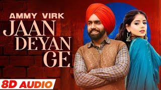 Jaan Deyan Ge (8D Audio🎧)   Ammy Virk   Tania   B Praak   Jaani   Latest Punjabi Song 2021