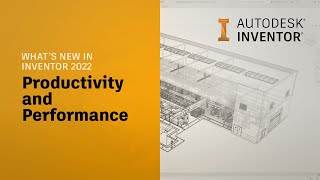 Autodesk Inventor What's New 2022: Productivity and Performance