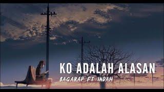 Download lagu Ko Adalah Alasan - Bagarap Ft Indah (Official Lyric Video)