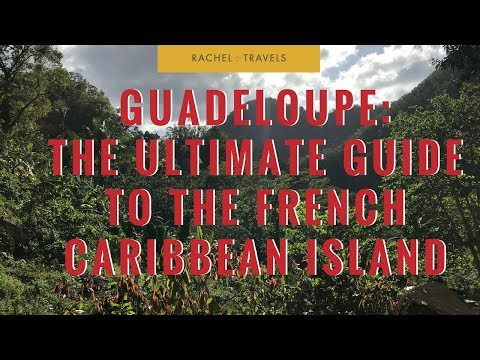 The Ultimate Travel Guide to Guadeloupe