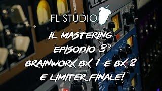 IL MASTERING EPISODIO 3: BRAINWORX BX1/BX2 E LIMITER FINALE!