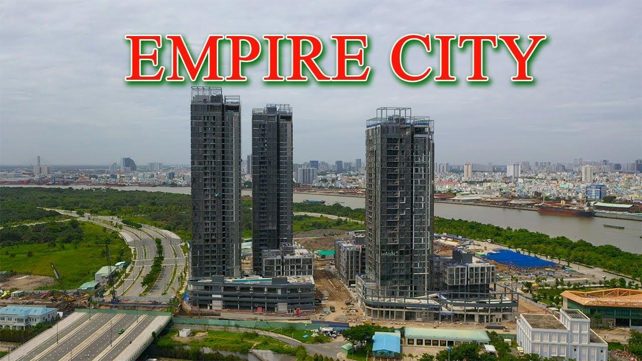 Tiến độ Empire City Thủ Thiêm hiện nay tới đâu | Đỗ Hoàng Sinh