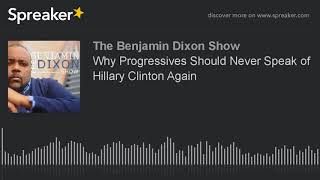 2017-09-14-01-14.Why-Progressives-Should-Never-Speak-of-Hillary-Clinton-Again
