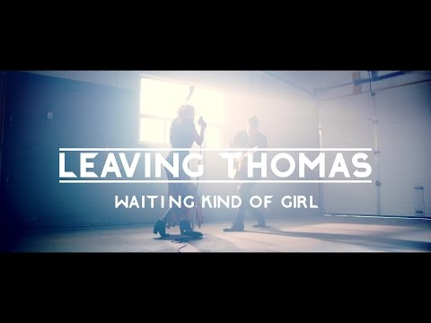 Leaving Thomas - Waiting Kind of Girl (Official Music Video)