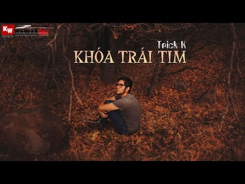 Khóa Trái Tim - Trick K [ Video Lyrics ]