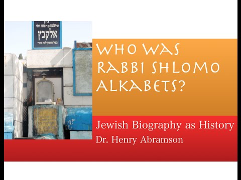 Who Was Rabbi Shlomo Alkabets? Jewish Biography As History Dr. Henry Abramson