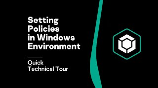 Quick Technical Tour: Setting Policies in Windows Environment
