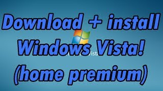 How to download and install Windows Vista Home Premium (32bit and 64bit)