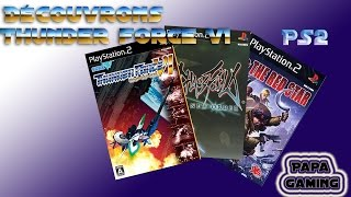 [Papa gaming] Découvrons Thunder force 6 (+ Chaos field new order et The red star) PS2