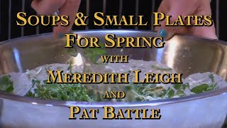 Soups & Small Plates For Spring with Meredith Leigh and Pat Battle