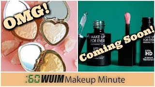 Makeup Minute | COMING SOON FROM TOO FACED, MAKE UP FOR EVER, CIATE, NYX, AND MORE! | WUIM