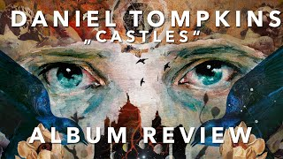 DANIEL TOMPKINS (Tesseract) - CASTLES (Review and more)
