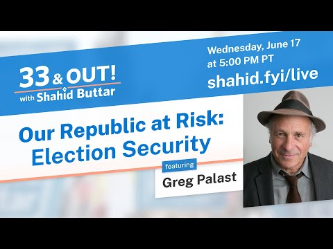 33 And Out! Our Republic At Risk: Election Security Featuring Greg Palast