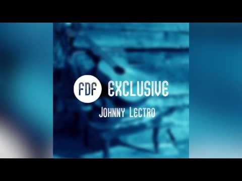 Johnny Lectro - Let Nobody  // FDF Exclusive 003