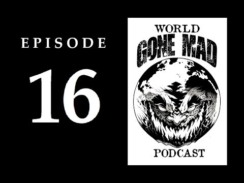 "WORLD GONE MAD PODCAST: Episode 16 - ""The Voices of Greed, God, and Government"""