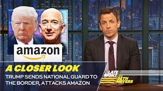 Trump Sends National Guard to the Border, Attacks Amazon: A Closer Look