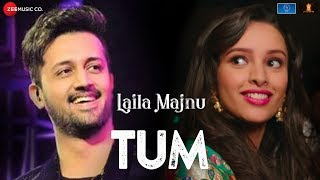 Tum | Laila Majnu | Atif Aslam | Avinash Tiwary  Tripti Dimri | Niladri Kumar