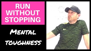 HOW TO RUN WITHOUT STOPPING - Mental Toughness for Runners (2018)