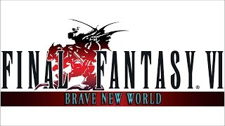 0. Introduction to Final Fantasy VI - Brave New World