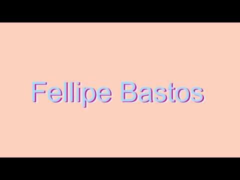 How to Pronounce Fellipe Bastos