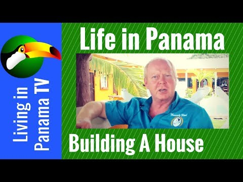 Life in Panama - Building A House  - Expat to Expat
