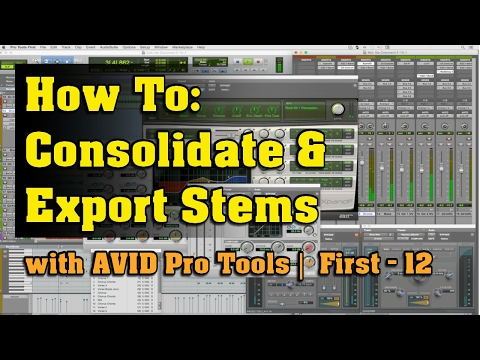 How To: Consolidate & Export Stems in ProTools | First