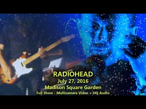 Radiohead - 7/27/16 - MSG - [Full Show Multicam+Taper-Audio] - Madison Square Garden - N2