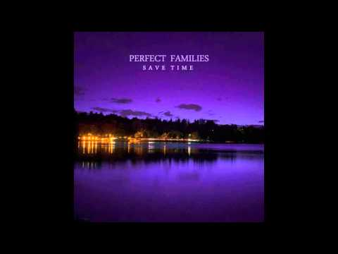 Perfect Families - Save Time (Full Album)