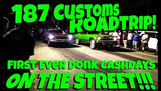 187 Customs Roadtrip Part 3 (FINALE)! First Ever Donk Cashdays ON THE STREET!