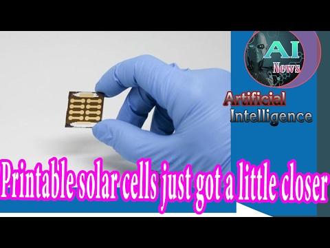Artificial Intelligence News - Printable solar cells just got a little closer