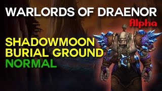 Shadowmoon Burial Grounds Normal - Warlords of Draenor Alpha