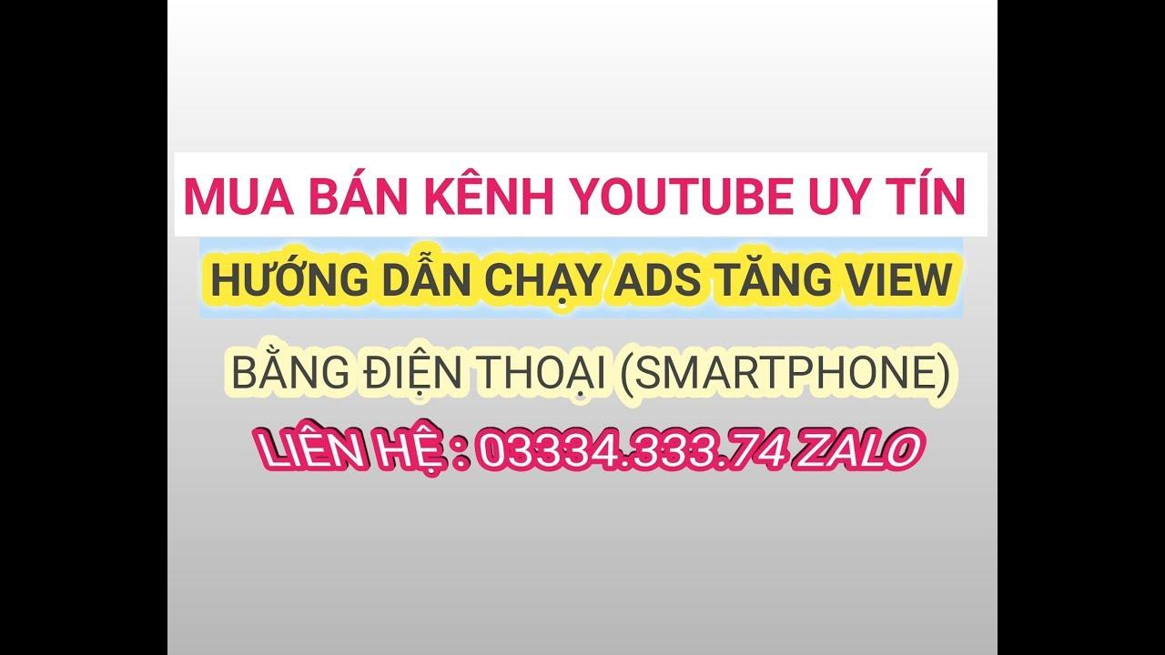 Hướng dẫn chạy quảng cáo youtube với điện thoại | mua bán kênh youtube
