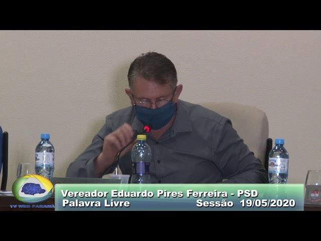 Vereador Eduardo Pires Ferreira PSD  Palavra Livre Sessão 19 05 2020