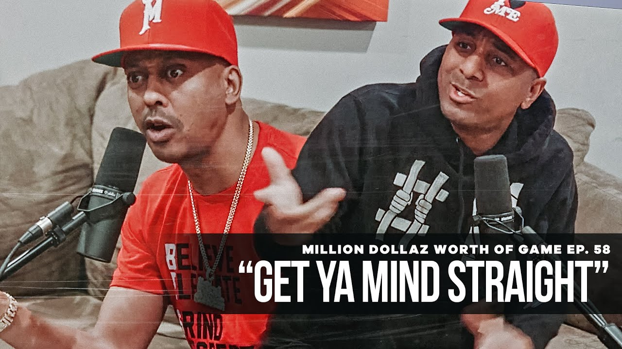"Million Dollaz Worth of Game EP 58: ""GET YA MIND RIGHT"""