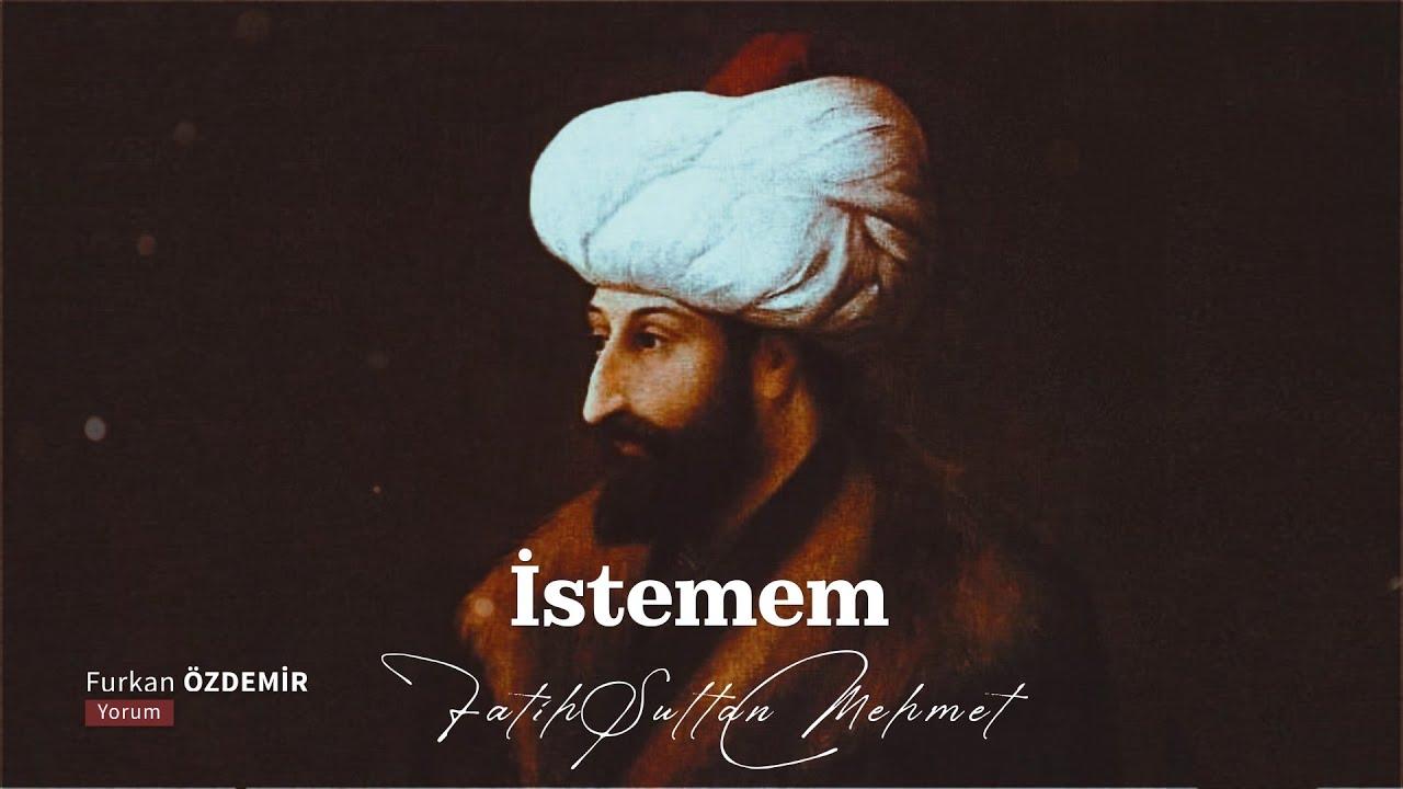 Fetihleri kadar şiirleriyle meşhur Fatih Sultan Mehmet: İstemem Şiiri